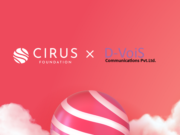 Cirus Foundation Enters Into Strategic Agreement with D-VoiS