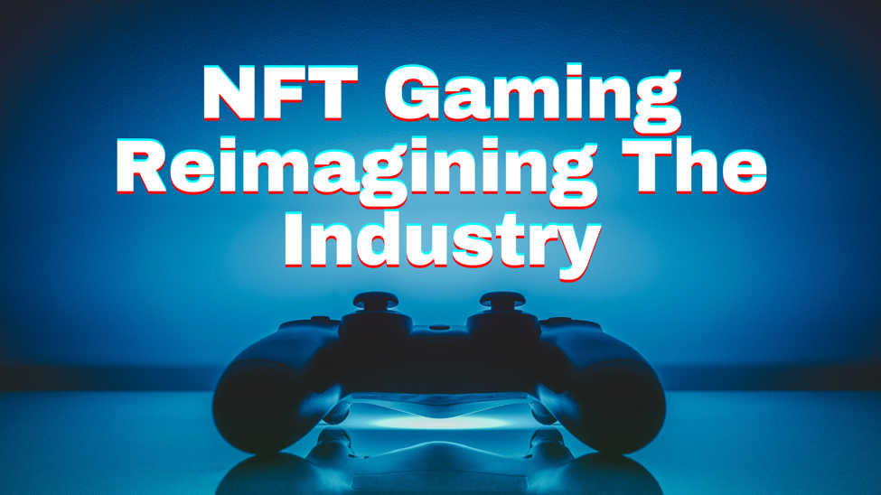 NFT Gaming Reimagines Industry's Dynamics As It Expands Blockchain Ecosystem's Horizons