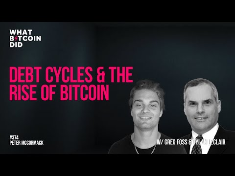 Debt Cycles & the Rise of Bitcoin with Greg Foss & Dylan LeClair