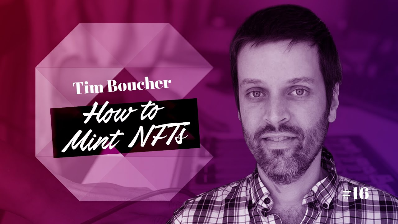 Tim Boucher on How to Mint NFTs