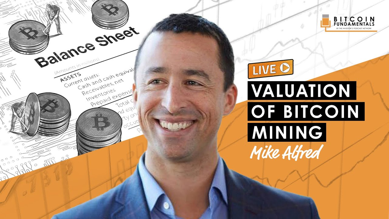Valuation of Bitcoin Mining w/ Mike Alfred