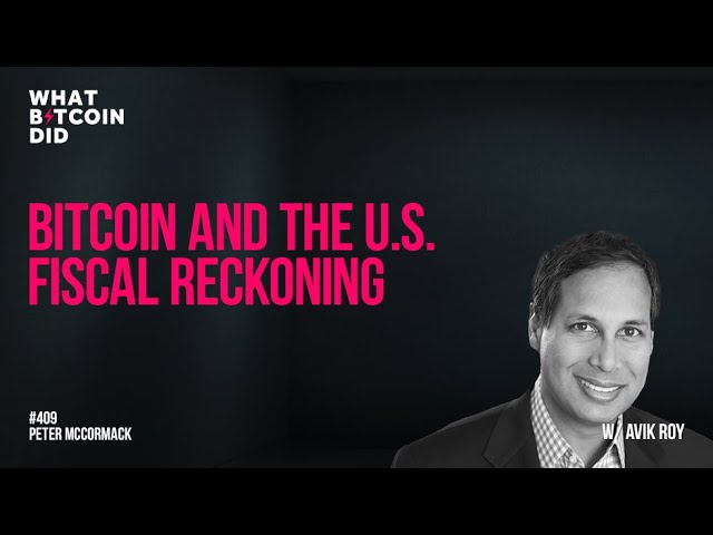 Bitcoin and the U.S. Fiscal Reckoning with Avik Roy