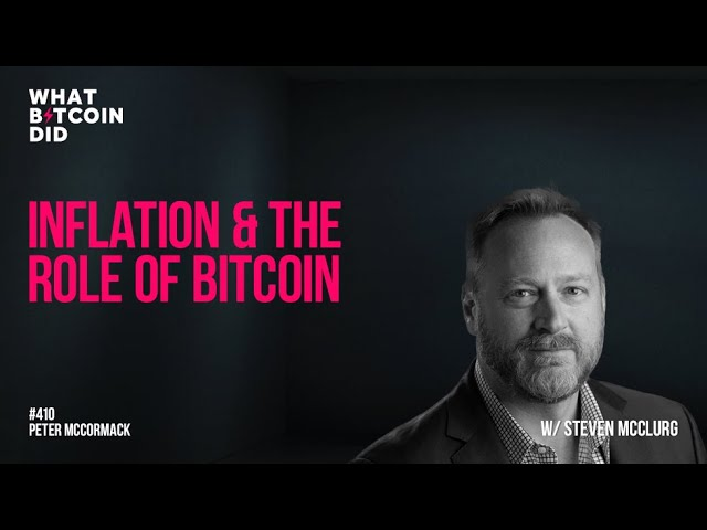 Inflation & the Role of Bitcoin with Steven McClurg