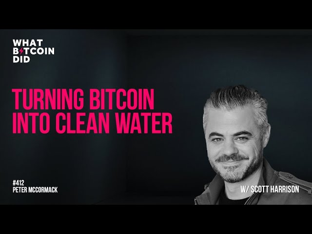 Turning Bitcoin into Clean Water with Scott Harrison